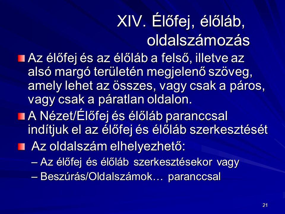 21 XIV.Élőfej, élőláb, oldalszámozás Az élőfej és az élőláb a felső, illetve az alsó margó területén megjelenő szöveg, amely lehet az összes, vagy csa