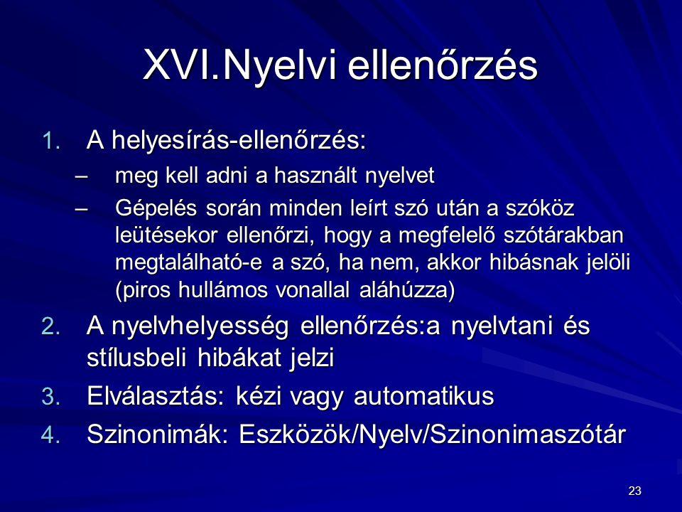 23 XVI.Nyelvi ellenőrzés 1. A helyesírás-ellenőrzés: –meg kell adni a használt nyelvet –Gépelés során minden leírt szó után a szóköz leütésekor ellenő
