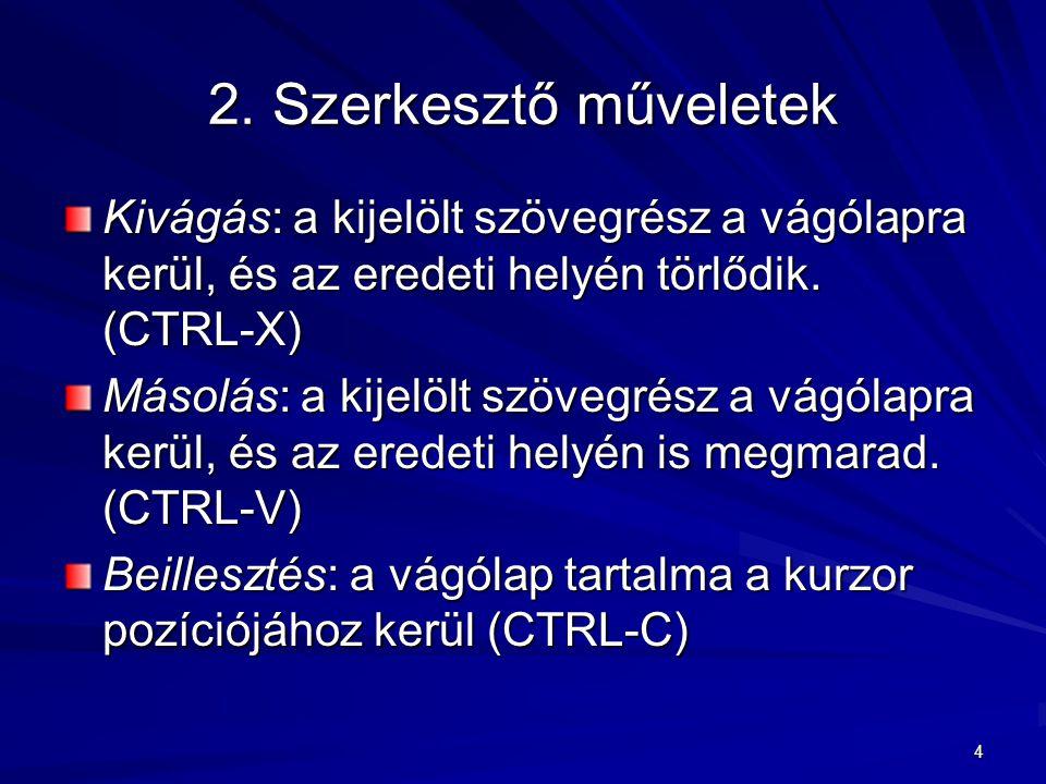 4 2. Szerkesztő műveletek Kivágás: a kijelölt szövegrész a vágólapra kerül, és az eredeti helyén törlődik. (CTRL-X) Másolás: a kijelölt szövegrész a v