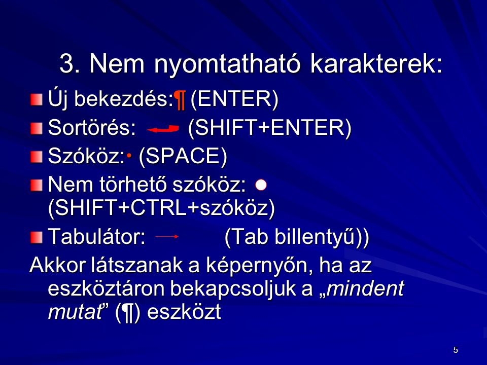 5 3. Nem nyomtatható karakterek: Új bekezdés:¶ (ENTER) Sortörés: (SHIFT+ENTER) Szóköz:  (SPACE) Nem törhető szóköz: (SHIFT+CTRL+szóköz) Tabulátor: (T