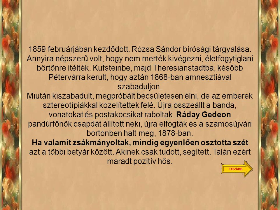 1859 februárjában kezdődött.Rózsa Sándor bírósági tárgyalása.