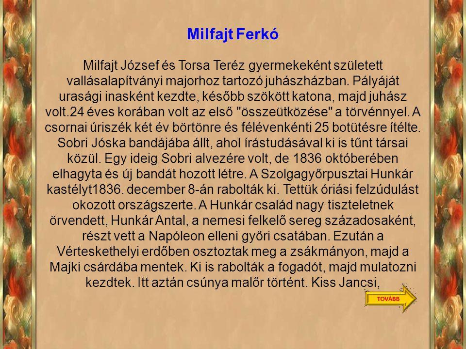 Milfajt Ferkó Milfajt József és Torsa Teréz gyermekeként született vallásalapítványi majorhoz tartozó juhászházban.