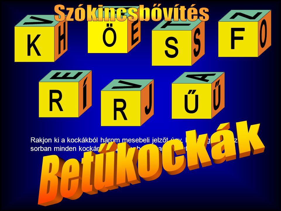 Rakjon ki a kockákból három mesebeli jelzőt úgy, hogy egy szóhoz sorban minden kockáról csak egy betűt használhat fel!