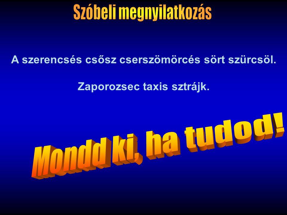 A szerencsés csősz cserszömörcés sört szürcsöl. Zaporozsec taxis sztrájk.
