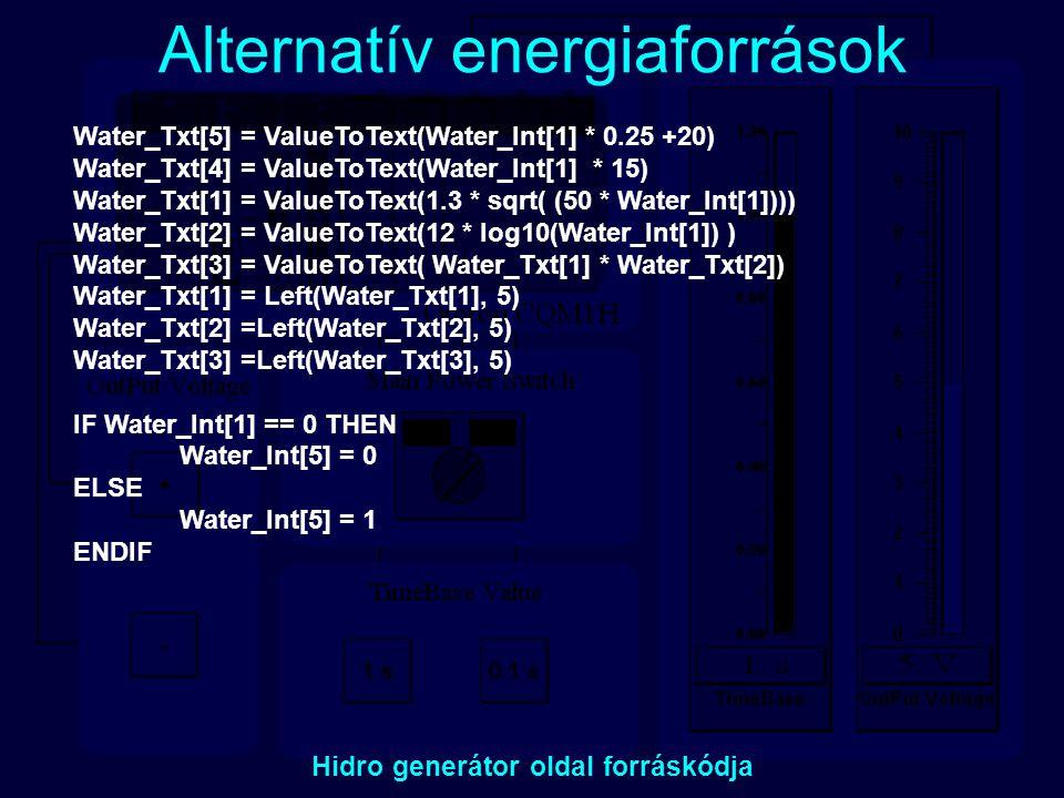 Alternatív energiaforrások Hidro generátor oldal forráskódja Water_Txt[5] = ValueToText(Water_Int[1] * 0.25 +20) Water_Txt[4] = ValueToText(Water_Int[
