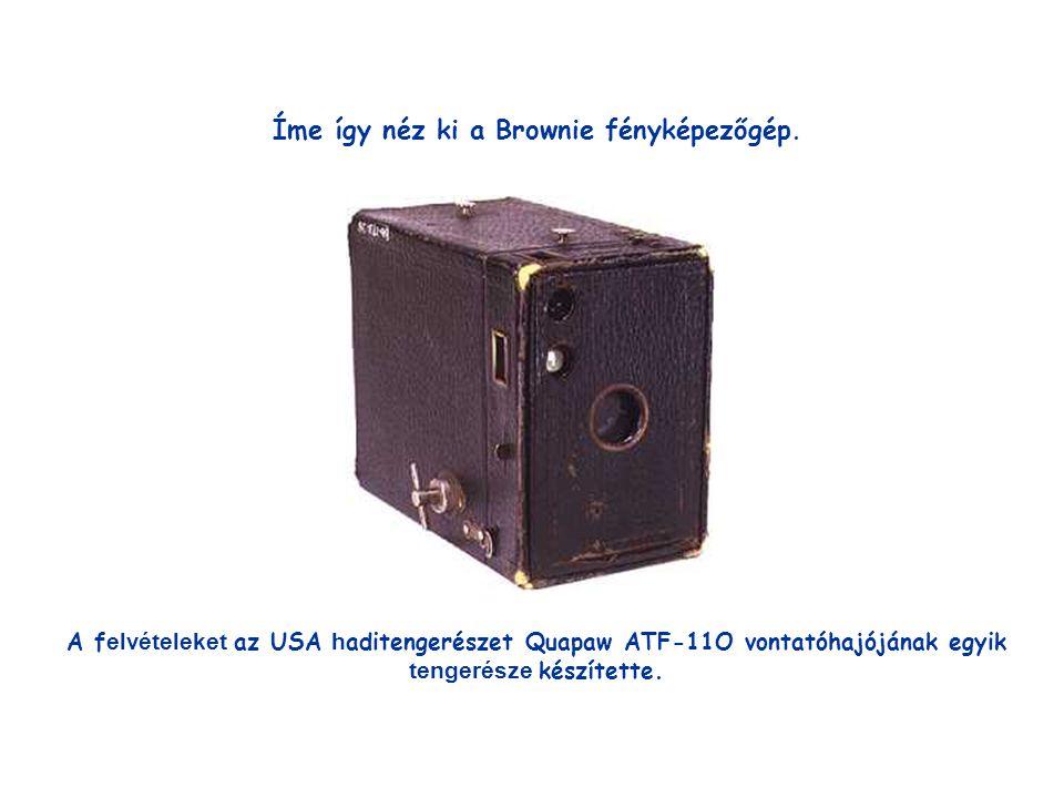 Íme így néz ki a Brownie fényképezőgép. A f elvételeket az USA h aditengerészet Quapaw ATF-11O vontatóhajójának egyik tengerésze készítette.