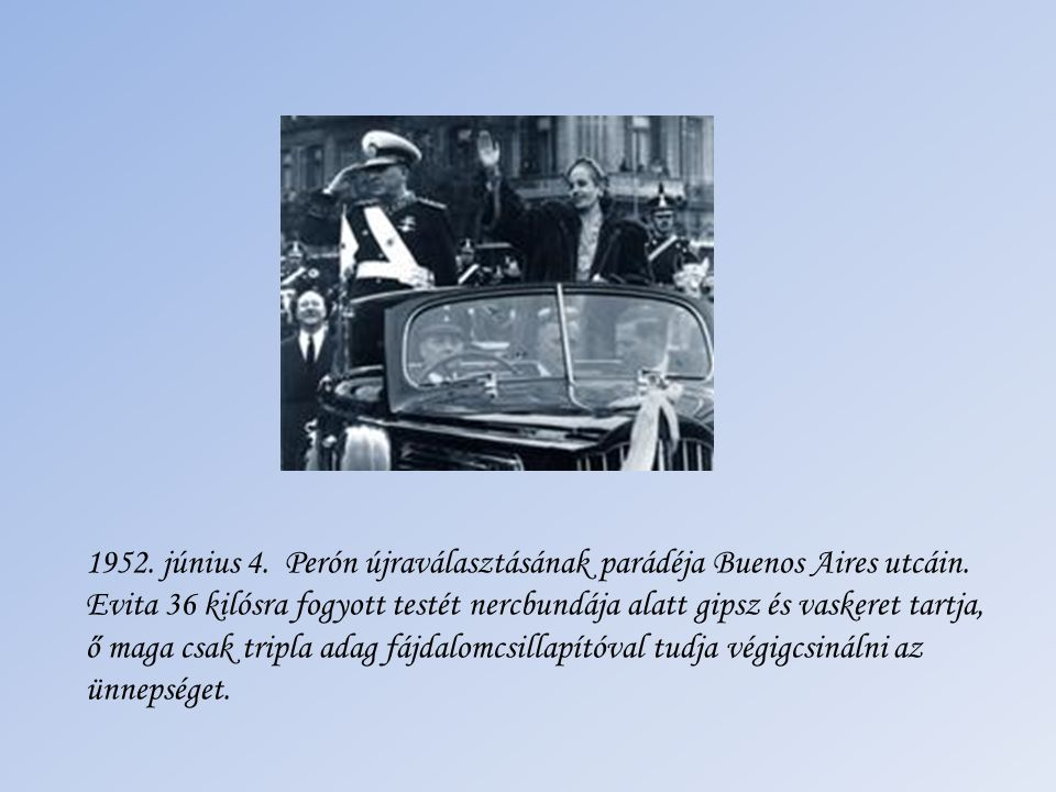 Az utolsó szavazása 1952-ben,a kórházi ágyon, már halálos betegen. Május 7-én megkapja az Argentína Szellemi Vezetője címet.