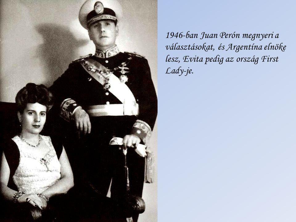 1946-ban Juan Perón megnyeri a választásokat, és Argentína elnöke lesz, Evita pedig az ország First Lady-je.