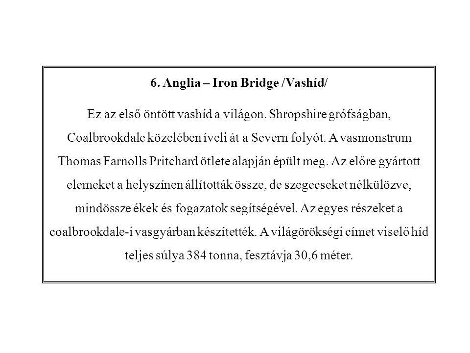 6.Anglia – Iron Bridge /Vashíd/ Ez az első öntött vashíd a világon.