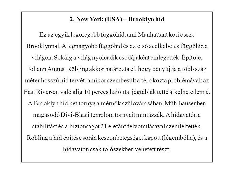2. New York (USA) – Brooklyn híd Ez az egyik legöregebb függőhíd, ami Manhattant köti össze Brooklynnal. A legnagyobb függőhíd és az első acélkábeles
