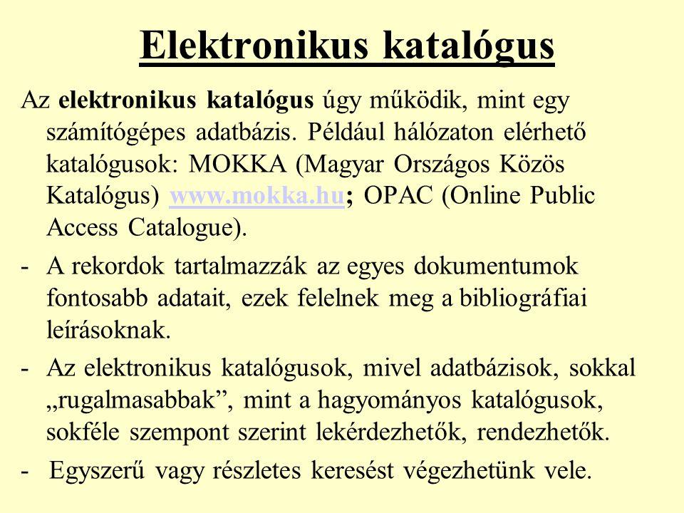 Elektronikus katalógus Az elektronikus katalógus úgy működik, mint egy számítógépes adatbázis. Például hálózaton elérhető katalógusok: MOKKA (Magyar O