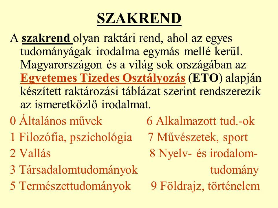 SZAKREND A szakrend olyan raktári rend, ahol az egyes tudományágak irodalma egymás mellé kerül. Magyarországon és a világ sok országában az Egyetemes