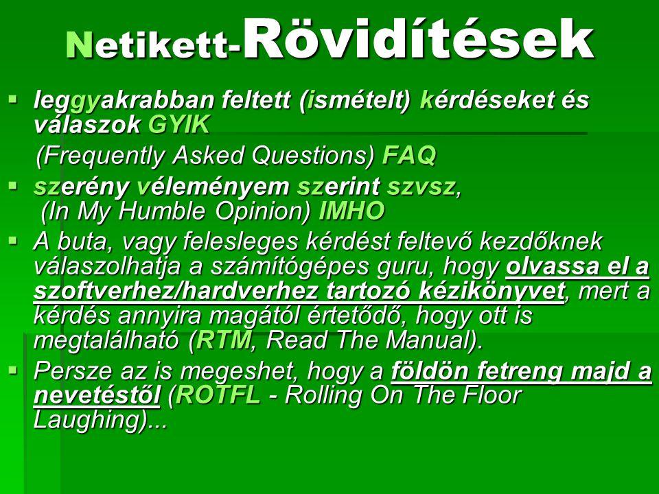 Netikett- Rövidítések  leggyakrabban feltett (ismételt) kérdéseket és válaszok GYIK (Frequently Asked Questions) FAQ (Frequently Asked Questions) FAQ