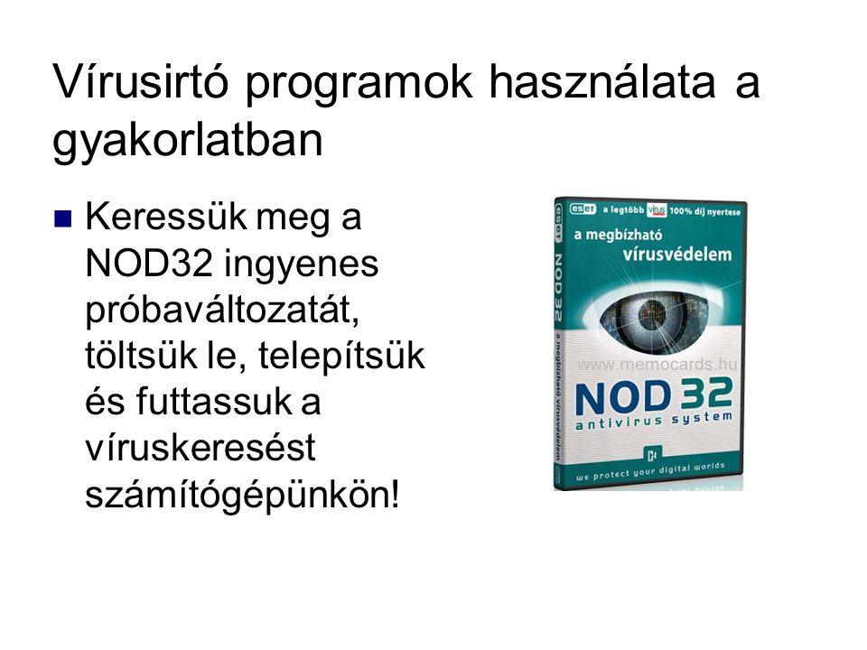 Vírusirtó programok használata a gyakorlatban Keressük meg a NOD32 ingyenes próbaváltozatát, töltsük le, telepítsük és futtassuk a víruskeresést számí