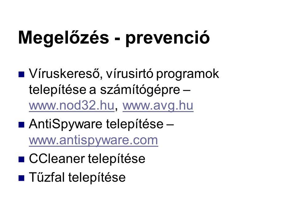 Megelőzés - prevenció Víruskereső, vírusirtó programok telepítése a számítógépre – www.nod32.hu, www.avg.hu www.nod32.huwww.avg.hu AntiSpyware telepít