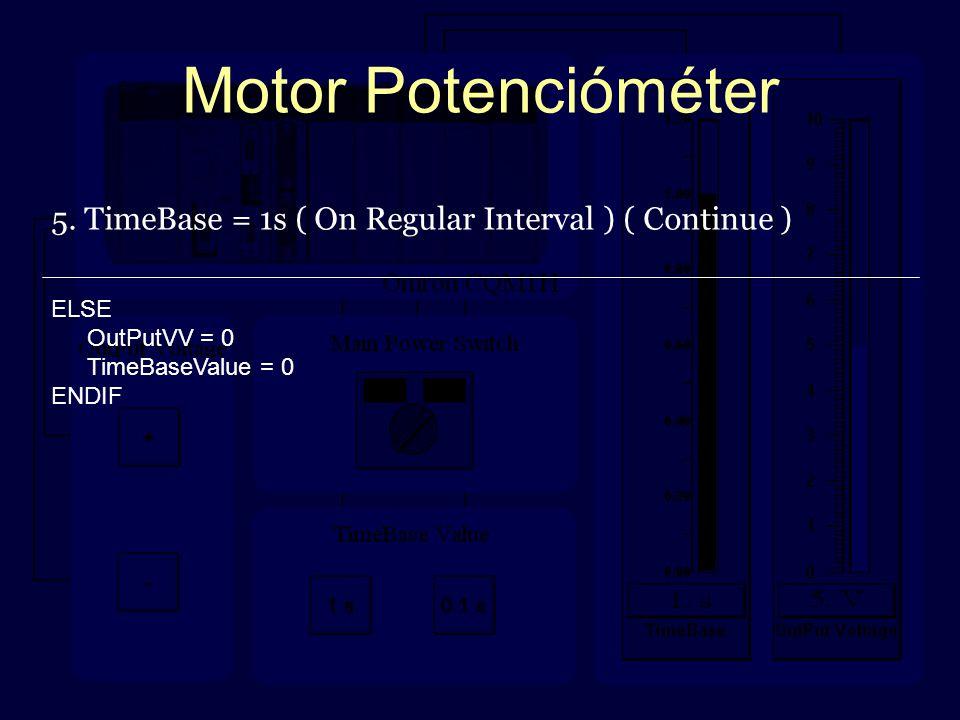 Motor Potencióméter 5. TimeBase = 1s ( On Regular Interval ) ( Continue ) ELSE OutPutVV = 0 TimeBaseValue = 0 ENDIF