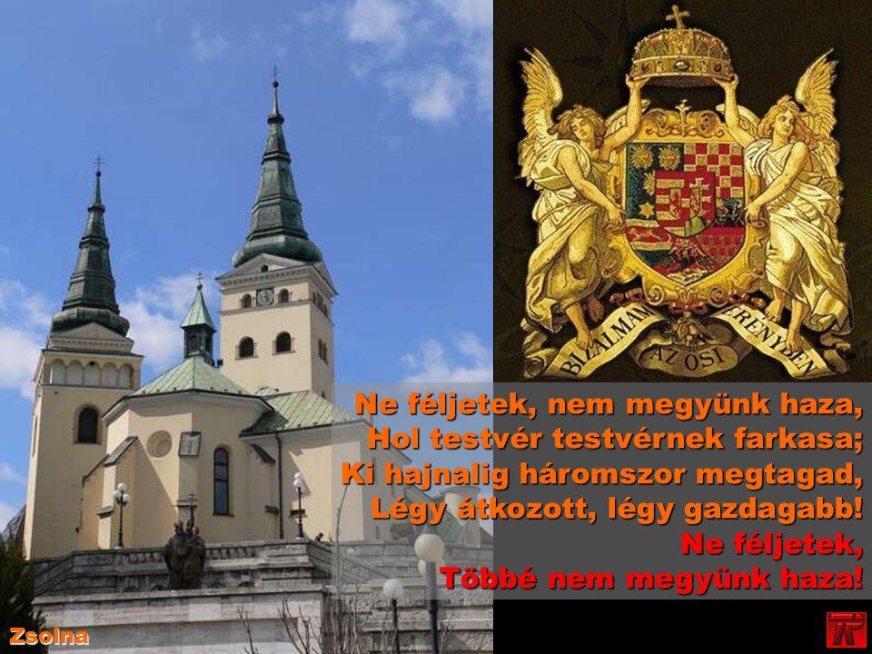 Ne féljetek, nem megyünk haza, Hol testvér testvérnek farkasa; Ki hajnalig háromszor megtagad, Légy átkozott, légy gazdagabb.