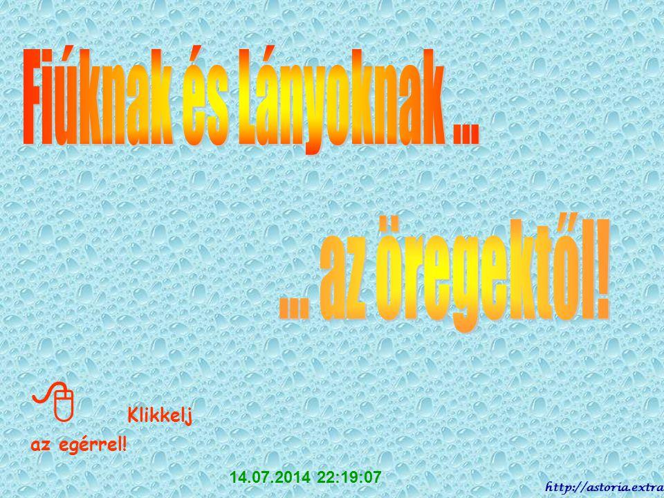 Klikkelj az egérrel! 14.07.2014 22:20:48 http://astoria.extra.hu