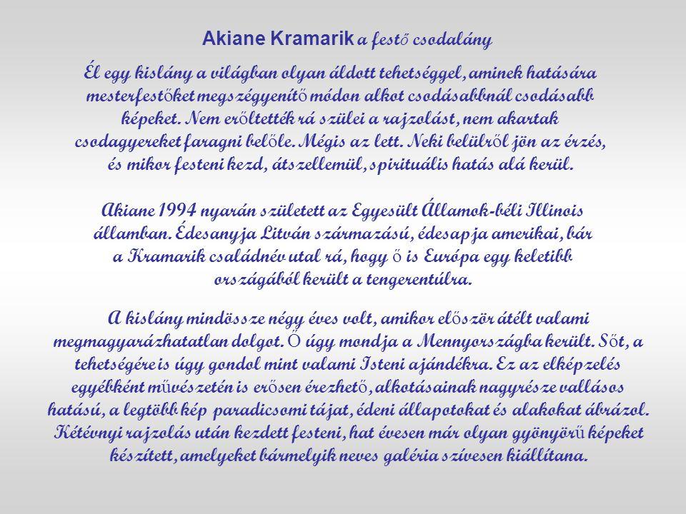 Akiane Kramarik a fest ő csodalány Él egy kislány a világban olyan áldott tehetséggel, aminek hatására mesterfest ő ket megszégyenít ő módon alkot csodásabbnál csodásabb képeket.