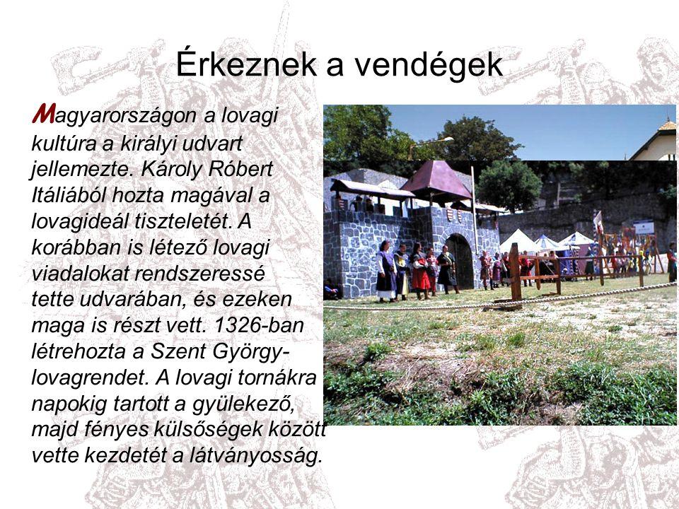 Érkeznek a vendégek M agyarországon a lovagi kultúra a királyi udvart jellemezte.