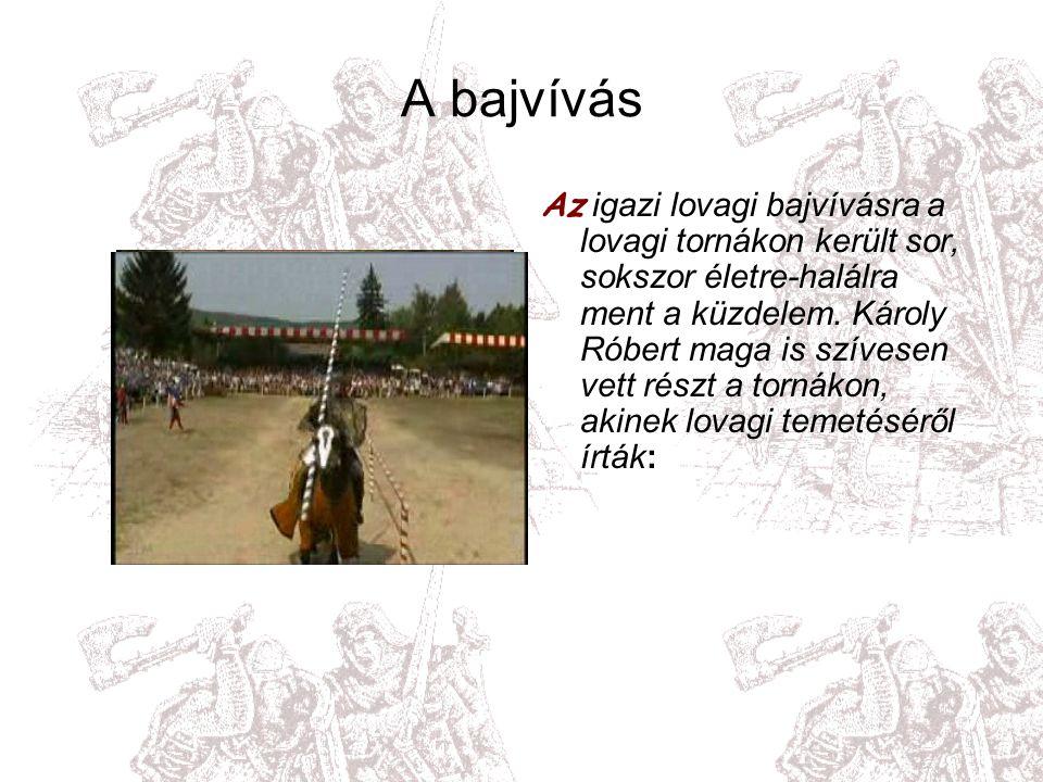 A bajvívás Az igazi lovagi bajvívásra a lovagi tornákon került sor, sokszor életre-halálra ment a küzdelem.