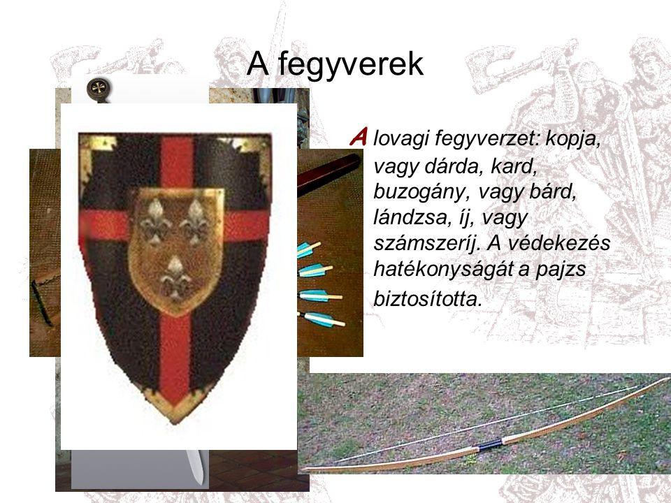 A fegyverek A lovagi fegyverzet: kopja, vagy dárda, kard, buzogány, vagy bárd, lándzsa, íj, vagy számszeríj.