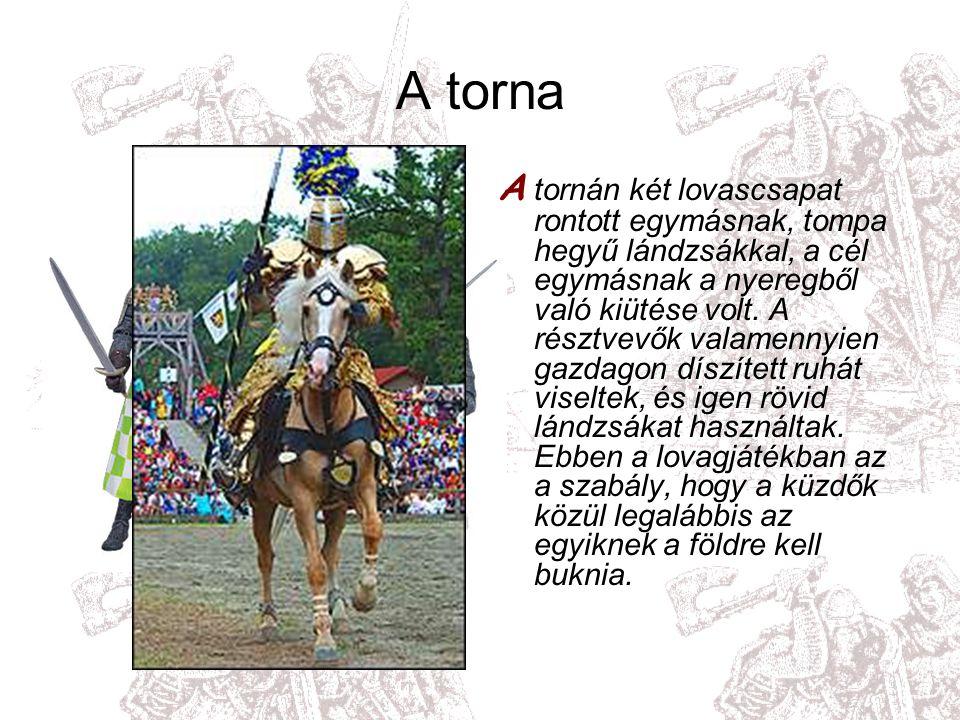A torna A tornán két lovascsapat rontott egymásnak, tompa hegyű lándzsákkal, a cél egymásnak a nyeregből való kiütése volt.