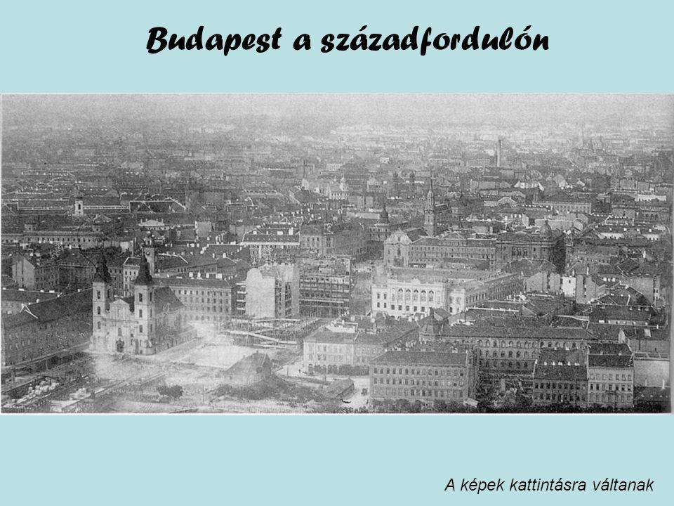 A képek kattintásra váltanak Budapest a századfordulón