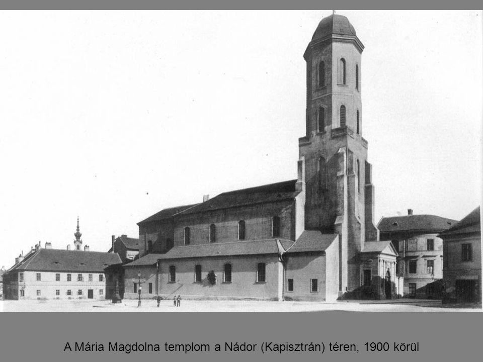 A Mária Magdolna templom a Nádor (Kapisztrán) téren, 1900 körül