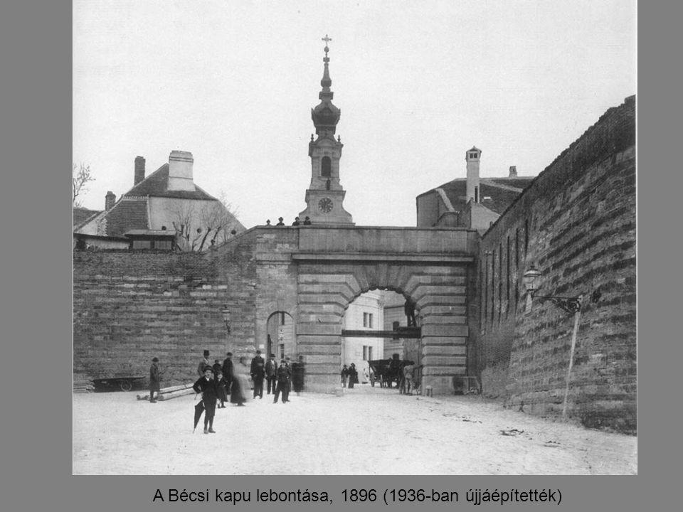 A Bécsi kapu lebontása, 1896 (1936-ban újjáépítették)