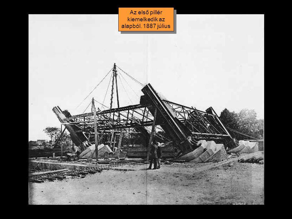 Az első pillér kiemelkedik az alapból. 1887 július