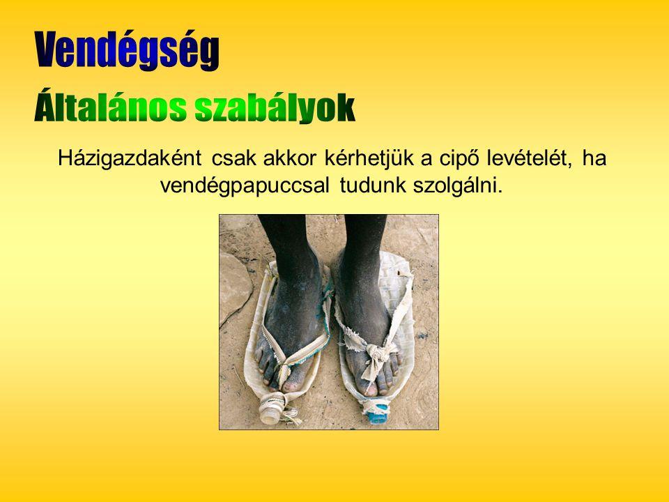 Házigazdaként csak akkor kérhetjük a cipő levételét, ha vendégpapuccsal tudunk szolgálni.
