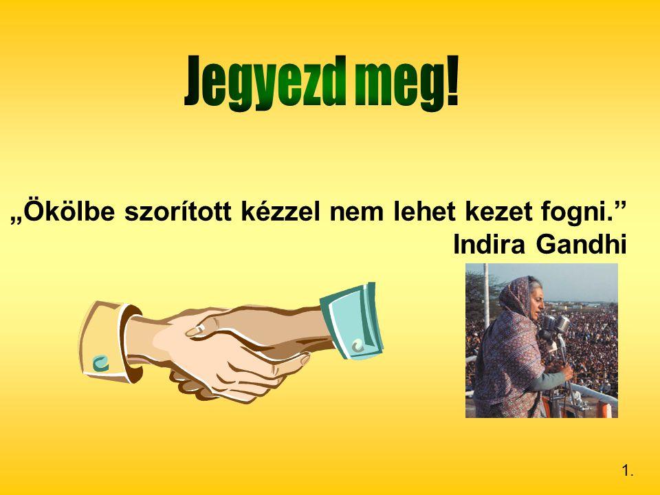 """""""Ökölbe szorított kézzel nem lehet kezet fogni."""" Indira Gandhi 1."""