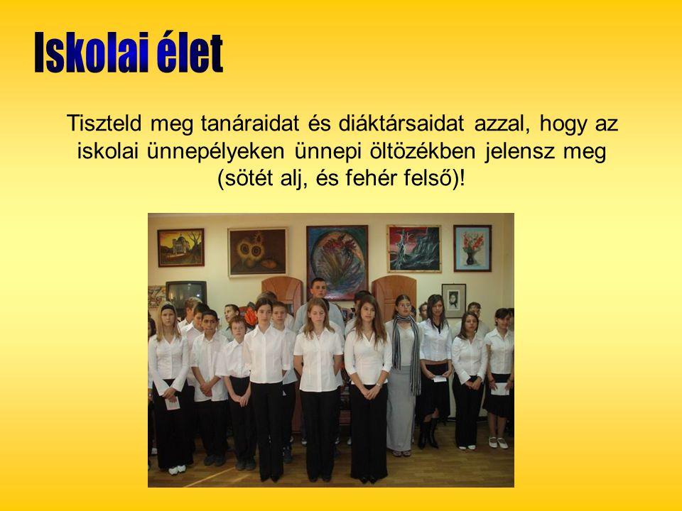 Tiszteld meg tanáraidat és diáktársaidat azzal, hogy az iskolai ünnepélyeken ünnepi öltözékben jelensz meg (sötét alj, és fehér felső)!