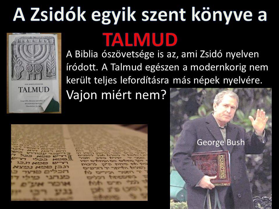 A Biblia ószövetsége is az, ami Zsidó nyelven íródott. A Talmud egészen a modernkorig nem került teljes lefordításra más népek nyelvére. Vajon miért n