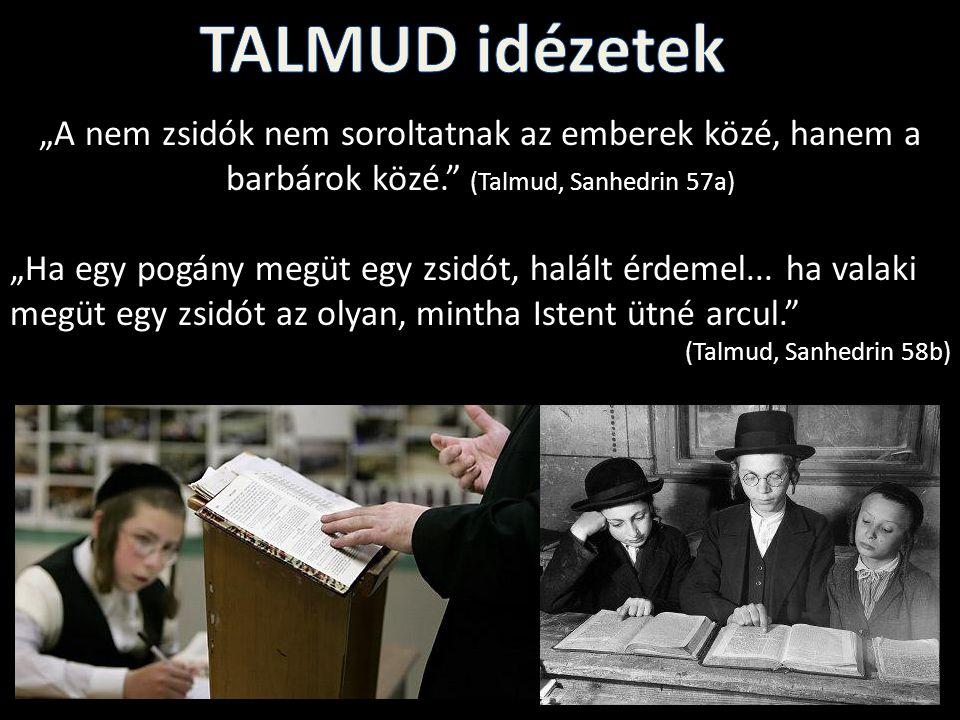 """""""A nem zsidók nem soroltatnak az emberek közé, hanem a barbárok közé."""" (Talmud, Sanhedrin 57a) """"Ha egy pogány megüt egy zsidót, halált érdemel... ha v"""