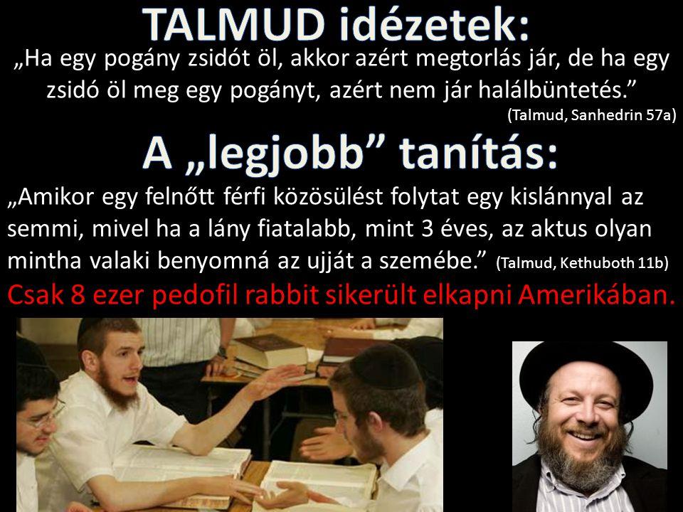 """""""Ha egy pogány zsidót öl, akkor azért megtorlás jár, de ha egy zsidó öl meg egy pogányt, azért nem jár halálbüntetés."""" (Talmud, Sanhedrin 57a) """"Amikor"""