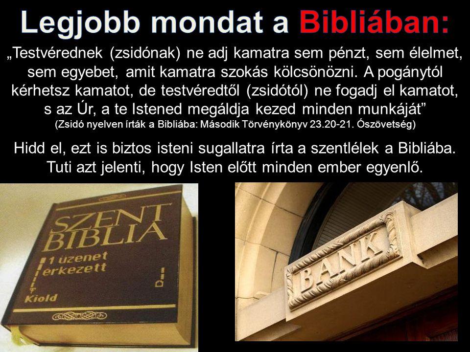 """""""Testvérednek (zsidónak) ne adj kamatra sem pénzt, sem élelmet, sem egyebet, amit kamatra szokás kölcsönözni. A pogánytól kérhetsz kamatot, de testvér"""