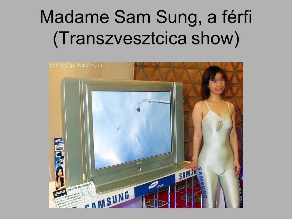 Madame Sam Sung, a férfi (Transzvesztcica show)