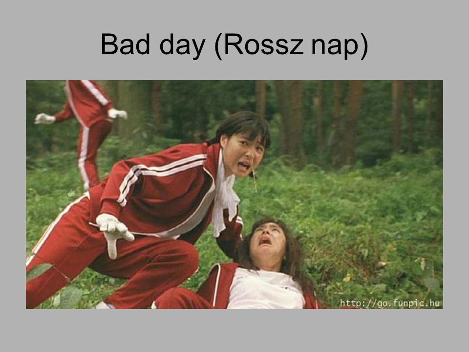 Bad day (Rossz nap)