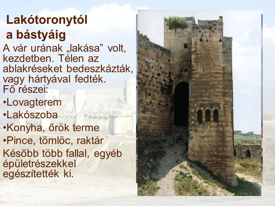 """Lakótoronytól a bástyáig A vár urának """"lakása volt, kezdetben."""