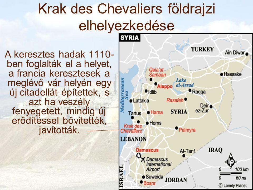 Krak des Chevaliers földrajzi elhelyezkedése A keresztes hadak 1110- ben foglalták el a helyet, a francia keresztesek a meglévő vár helyén egy új citadellát építettek, s azt ha veszély fenyegetett, mindig új erődítéssel bővítették, javították.