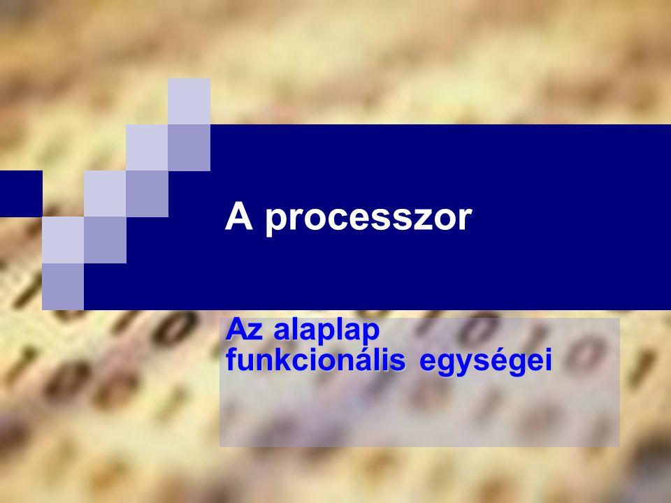 A processzor Az alaplap funkcionális egységei