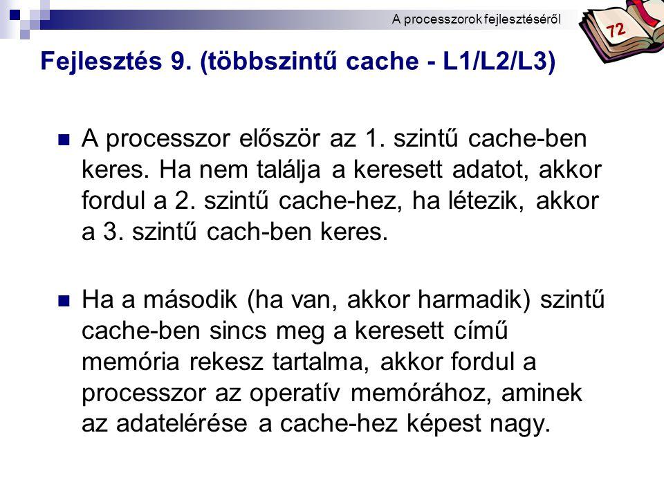 Bóta Laca Fejlesztés 9.(többszintű cache - L1/L2/L3) A processzor először az 1.