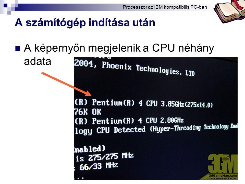 Bóta Laca A számítógép indítása után A képernyőn megjelenik a CPU néhány adata Processzor az IBM kompatibilis PC-ben