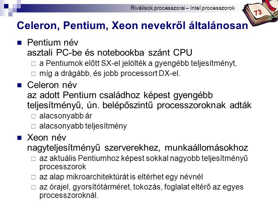 Bóta Laca Celeron, Pentium, Xeon nevekről általánosan Pentium név asztali PC-be és notebookba szánt CPU  a Pentiumok előtt SX-el jelölték a gyengébb teljesítményt,  míg a drágább, és jobb processort DX-el.