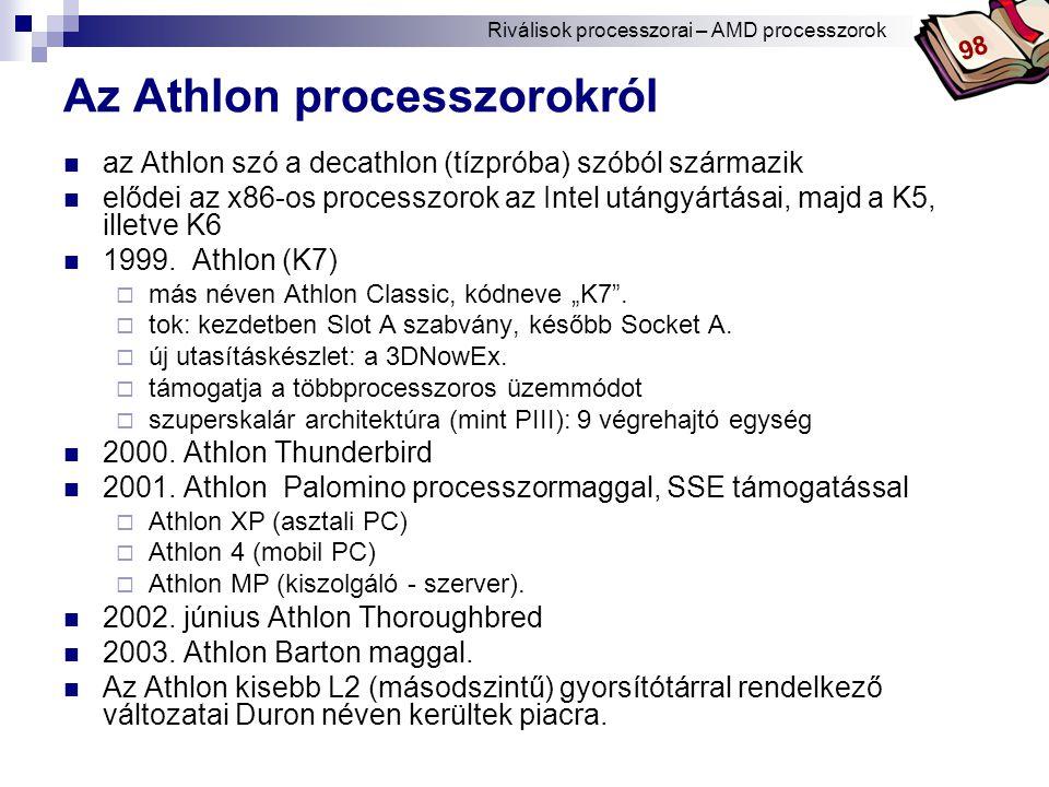 Bóta Laca Az Athlon processzorokról az Athlon szó a decathlon (tízpróba) szóból származik elődei az x86-os processzorok az Intel utángyártásai, majd a K5, illetve K6 1999.