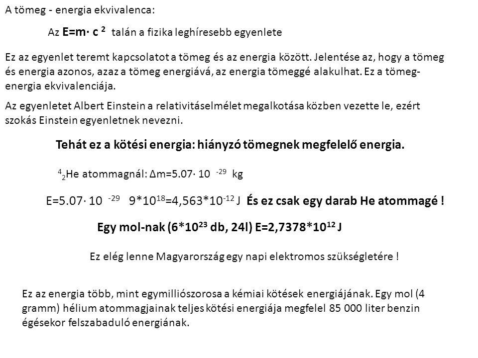 A tömeg - energia ekvivalenca: Az E=m· c 2 talán a fizika leghíresebb egyenlete Ez az egyenlet teremt kapcsolatot a tömeg és az energia között. Jelent