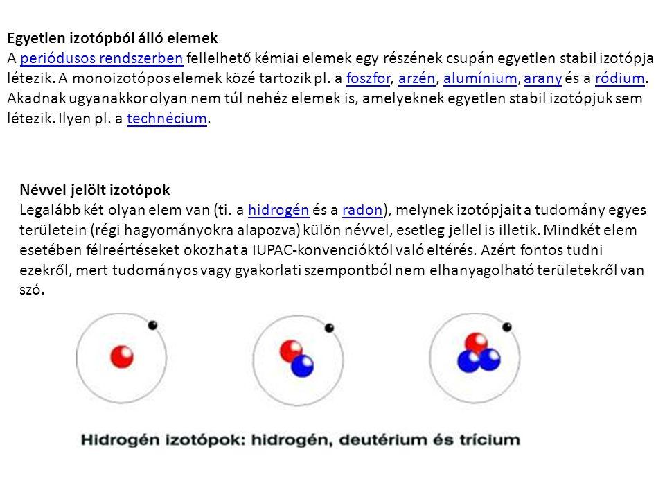 Egyetlen izotópból álló elemek A periódusos rendszerben fellelhető kémiai elemek egy részének csupán egyetlen stabil izotópja létezik. A monoizotópos