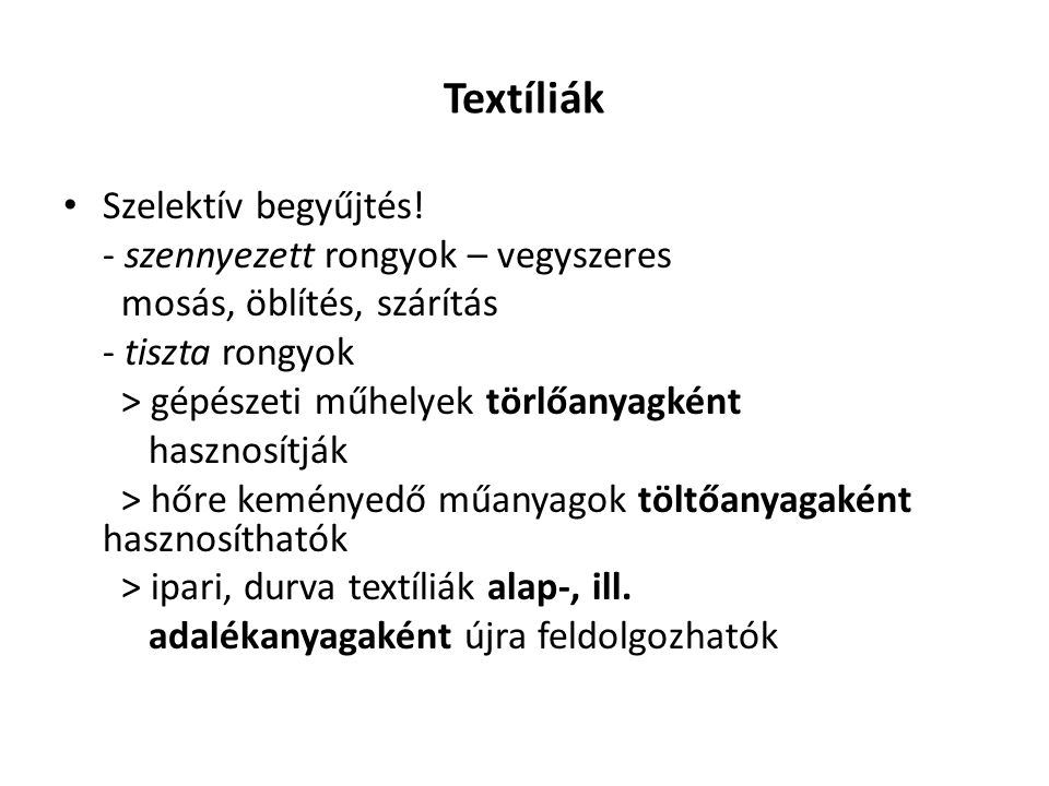 Textíliák Szelektív begyűjtés! - szennyezett rongyok – vegyszeres mosás, öblítés, szárítás - tiszta rongyok > gépészeti műhelyek törlőanyagként haszno